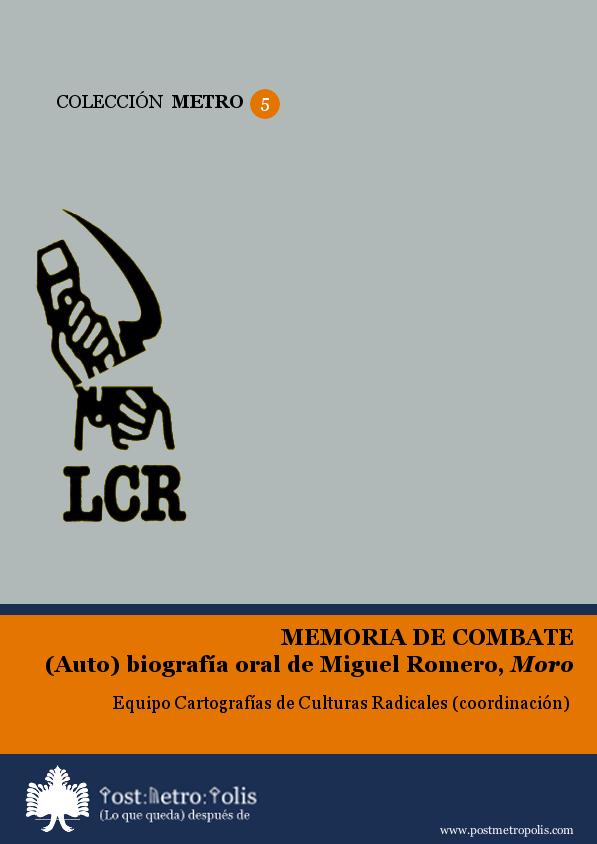 """Equipo CCR (coord.), Memoria de combate. (Auto)biografía oral de Miguel Romero """"Moro"""". Texto libre"""