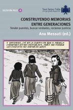 Ana Messuti (ed.). Construyendo memorias entre generaciones. Tender puentes, buscar verdades, reclamar justicia. 14 Euros.